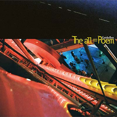 Gateballers「「The All」=「Poem」」
